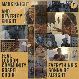 MARK KNIGHT/BEVERLEY KNIGHT FEAT LONDON COMMUNITY GOSPEL CHOIR - Everything's Gonna Be Alright