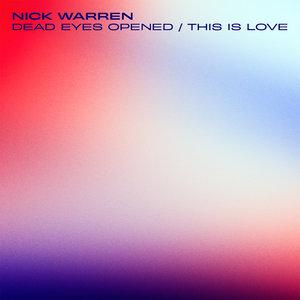 NICK WARREN - Dead Eyes Opened/This Is Love