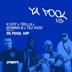 K DOT/TRILLA/BOMMA B/TEZ KIDD/J69 - Ya Fool (VIP)