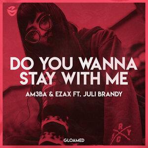 AM3BA & EZAX FEAT JULI BRANDY - Do You Wanna Stay With Me