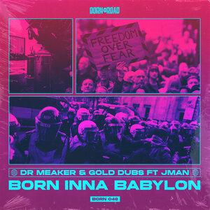 DR MEAKER/GOLD DUBS FEAT JMAN - Born Inna Babylon