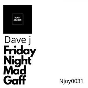 DAVE J - Friday Night Mad Gaff