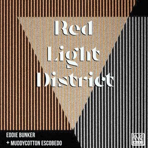EDDIE BUNKER FEAT MUDDYCOTTON ESCOBEDO - Red Light District