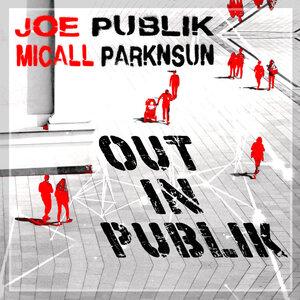 JOE PUBLIK/MICALL PARKNSUN - Out In Publik