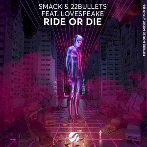 SMACK/22BULLETS/LOVESPEAKE - Ride Or Die