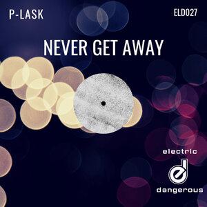 P-LASK - Never Get Away