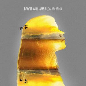 BARBIE WILLIAMS - Blew My Mind