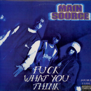 MAIN SOURCE - Fuck What You Think (Explicit)