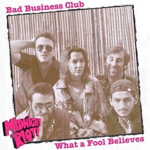 BAD BUSINESS CLUB FEAT SAM BEHR - What A Fool Believes