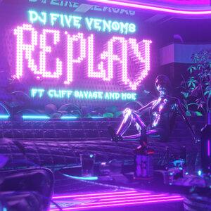 DJ FIVE VENOMS FEAT CLIFF SAVAGE/MOE - Replay (Explicit)