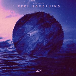ALVA GRACIA - Feel Something
