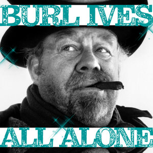 BURL IVES - All Alone