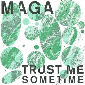 MAGA - Trust Me Sometime