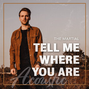 THE MARTIAL - Tell Me Where You Are