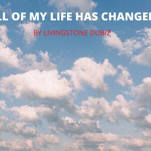 LIVINGSTONE DUBIZ - All Of My Life Has Changed