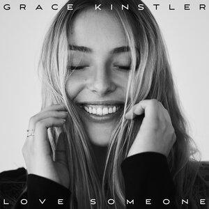 GRACE KINSTLER - Love Someone