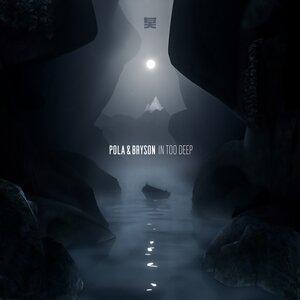 POLA & BRYSON - In Too Deep