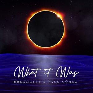 DREAMC4TT/PACO G?MEZ - What It Was