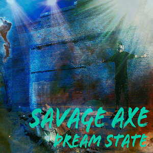 SAVAGE AXE - Dream State