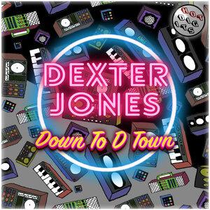 DEXTER JONES - Down To D Town