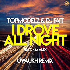 TOPMODELZ/DJ FAIT FEAT KIM ALEX - I Drove All Night (Uwaukh Remix)