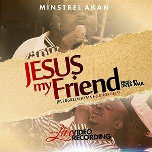 MINSTREL AKAN - Jesus My Friend (Live Recording)