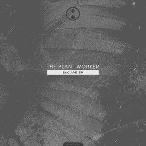 THE PLANT WORKER - Escape EP