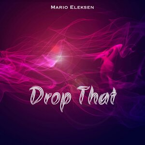Mario Eleksen - Drop That