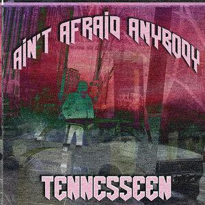 Tennesseen - Ain't Afraid Anybody