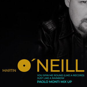 Martin O'Neill - You Spin Me Round (Like A Record) / Just Like A Rainbow (Paolo Monti Mix Up)