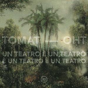 Tomat - OHT - Un Teatro E Un Teatro E Un Teatro E Un Teatro