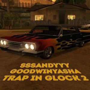 SSSANDYYY/GoodwiNyasha - TRAP IN GLOCK 2 (Explicit)
