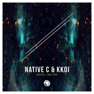 NATIVE C/KKOI - Deeper / Bad Trip