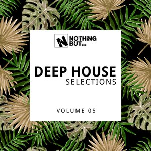 Various - Nothing But... Deep House Selections, Vol 05