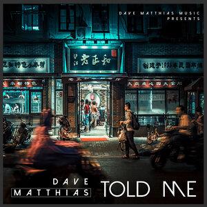 Dave Matthias - Told Me