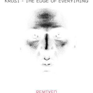 Krust - The Edge Of Everything (Remixed)