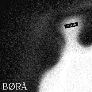 BORA - Birth