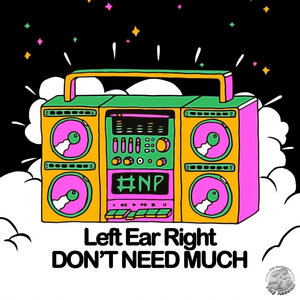 Left Ear Right - Don't Need Much