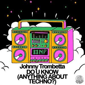 Johnny Trombetta - Do U Know (Anything About Techno?)
