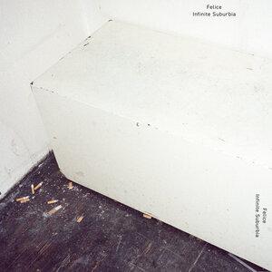 Felice - Infinite Suburbia