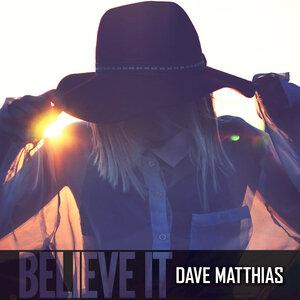 Dave Matthias - Believe It