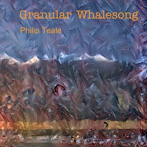 Philip Teale - Granular Whalesong