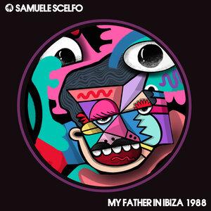Samuele Scelfo - My Father In Ibiza 1988