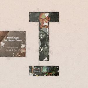 Mark Knight feat Damon Trueitt - You Saw Me (inc GUZ Remix)