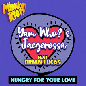 YAM WHO?/JAEGEROSSA FEAT BRIAN LUCAS - Hungry For Your Love