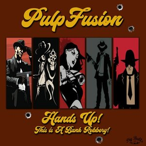 PulpFusion - Hands Up! This Is A Bank Robery!!!