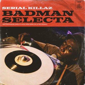 Serial Killaz - Badman Selecta