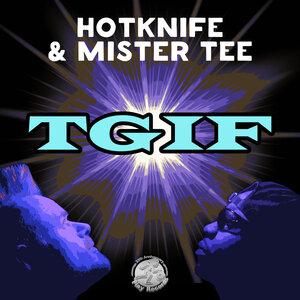 Hotknife/Mister Tee - TGIF