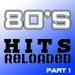 80'S Hits Reloaded Part 1