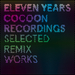 11 Years Cocoon Recordings (Selected Remix Works) (unmixed tracks)